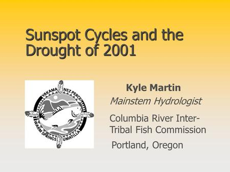 Sunspot Cycles and the Drought of 2001 Kyle Martin Mainstem Hydrologist Columbia River Inter- Tribal Fish Commission Portland, Oregon.