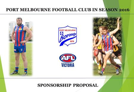 PORT MELBOURNE FOOTBALL CLUB IN SEASON 2016 SPONSORSHIP PROPOSAL.