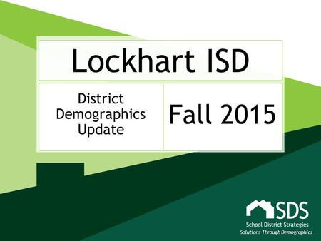 Lockhart ISD District Demographics Update Fall 2015 Solutions Through Demographics.