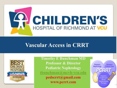 Vascular Access in CRRT Timothy E Bunchman MD Professor & Director Pediatric Nephrology