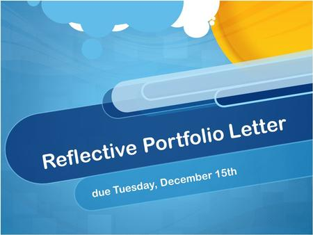 Reflective Portfolio Letter due Tuesday, December 15th.
