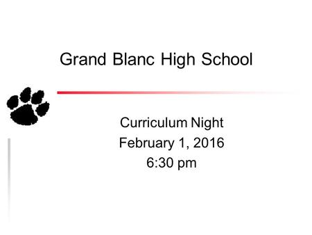 Grand Blanc High School Curriculum Night February 1, 2016 6:30 pm.