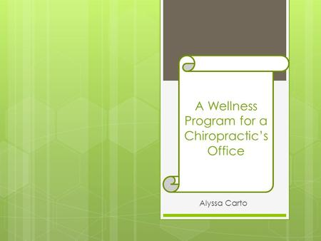 Alyssa Carto A Wellness Program for a Chiropractic's Office.