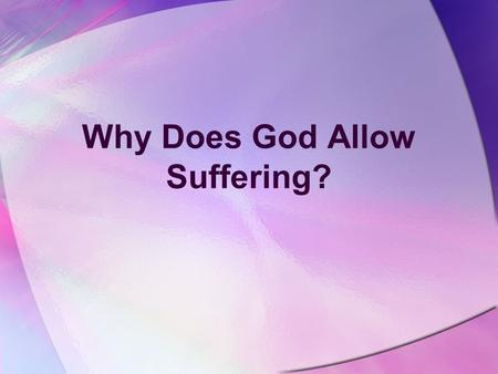 Why Does God Allow Suffering?. Aims Examples of Suffering The Origin of Suffering Man's Inhumanity to Man Time and Chance God's Chastening God's Suffering.
