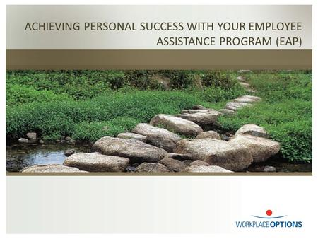 ACHIEVING PERSONAL SUCCESS WITH YOUR EMPLOYEE ASSISTANCE PROGRAM (EAP)