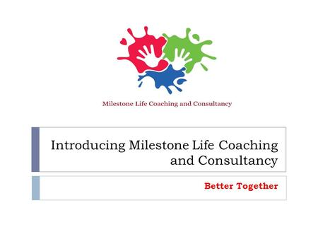 Introducing Milestone Life Coaching and Consultancy Better Together.