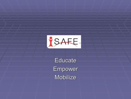EducateEmpowerMobilize. Why iSafe?  In an eloquent letter to educators, Teri Schroeder, the president of I- Safe America describes why Los Angeles Unified.