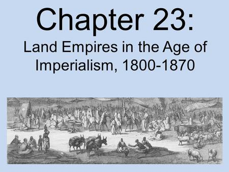 Chapter 23: Land Empires in the Age of Imperialism,