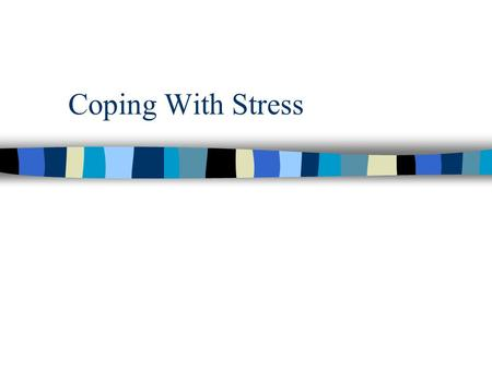 Coping With Stress. Coping with Stress n Stressors are pervasive in our lives. n Reducing stress can be accomplished by either avoiding stressors or by.