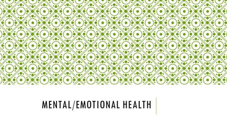 MENTAL/EMOTIONAL HEALTH. Mental/Emotional Health: The condition of a person's mind and the ways they express feelings. Target: I will be able to explain.