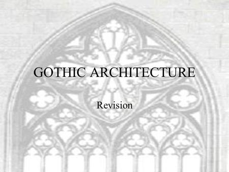 GOTHIC ARCHITECTURE Revision. Introduction Gothic Art is the expression of the new city life It is going to have to different areas: Religious Civilian.