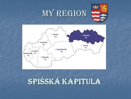 My region Spišská Kapitula. Spišská Kapitula was originally an independent village but in 1948 it became an administrative part of the village of Spišské.