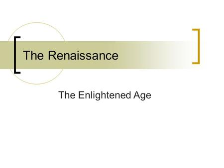 The Renaissance The Enlightened Age. Renaissance What does it mean?  The Re-Birth The Re-Birth of what?  Greek and Roman Ideals When did it happen?