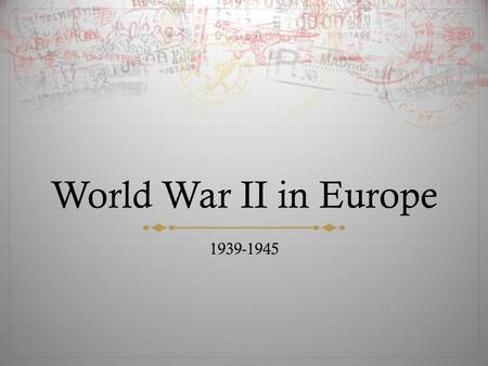 World War II in Europe 1939-1945. Battle of Ideologies  Fascism – the totalitarian philosophy of government that glorifies the state and nation and assigns.