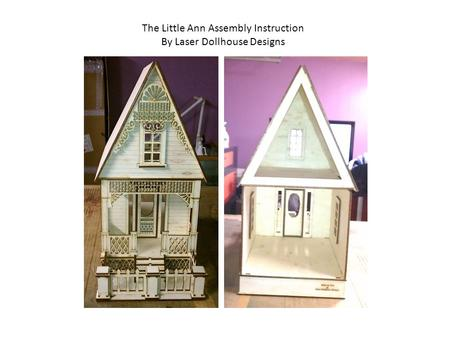 The Little Ann Assembly Instruction By Laser Dollhouse Designs.