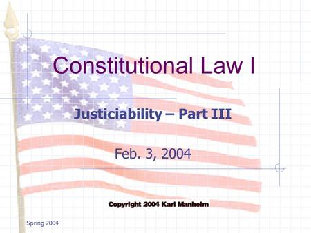 Constitutional Law I Spring 2004 Justiciability – Part III Feb. 3, 2004.