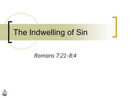 "Romans 7:21-8:4 The Indwelling of Sin. Doctrine of Indwelling Sin ""sin that remains in them (believers, the saved, jrp) after conversion"" ""the presence."