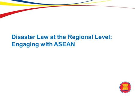 Disaster Law at the Regional Level: Engaging with ASEAN.