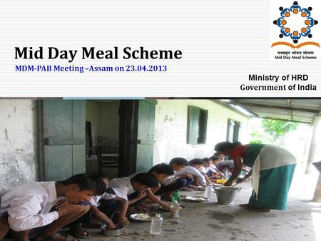 Mid Day Meal Scheme MDM-PAB Meeting –Assam on 23.04.2013 Ministry of HRD Government of India.