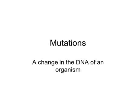 Mutations A change in the DNA of an organism. Conditions caused by Mutations Cancer – the genes that code for cell division have mutated. Normal cells.