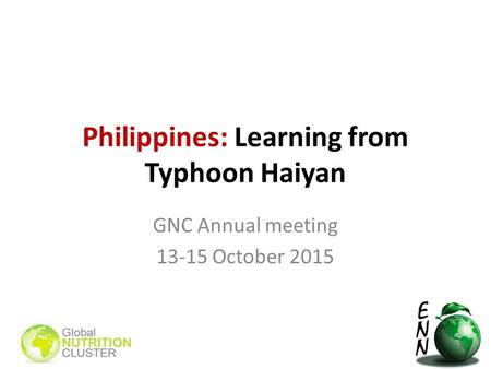Philippines: Learning from Typhoon Haiyan GNC Annual meeting 13-15 October 2015.