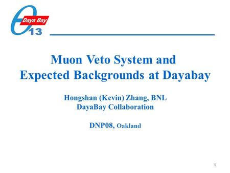 1 Muon Veto System and Expected Backgrounds at Dayabay Hongshan (Kevin) Zhang, BNL DayaBay Collaboration DNP08, Oakland.