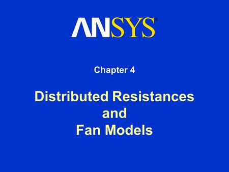 Distributed Resistances and Fan Models Chapter 4.