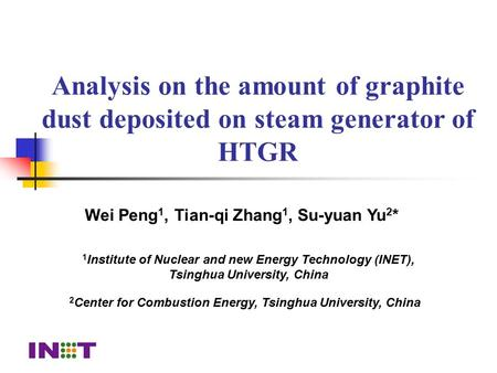Analysis on the amount of graphite dust deposited on steam generator of HTGR Wei Peng 1, Tian-qi Zhang 1, Su-yuan Yu 2 * 1 Institute of Nuclear and new.
