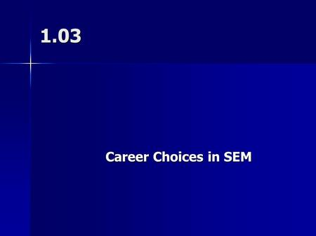 1.03 Career Choices in SEM. Sports Marketing vs. Event Marketing Sports Marketing: related to the many facets of the sports industry (teams, equipment,