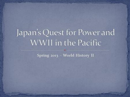 Spring 2013 – World History II. Japan does not have a lot of natural resources and relies mainly on imports They were hit hard (and early) by the global.
