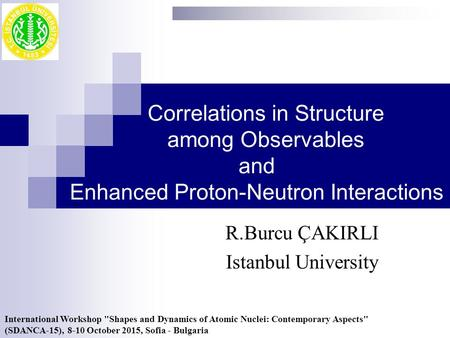 Correlations in Structure among Observables and Enhanced Proton-Neutron Interactions R.Burcu ÇAKIRLI Istanbul University International Workshop Shapes.