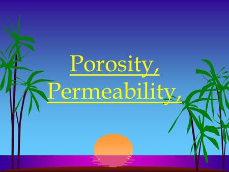 Porosity, Permeability,. Porosity is determined by: 1. Shape - Well rounded particles have greater porosity than angular. ROUND ANGULAR Porosity - The.