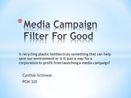 Cynthia Schmear PCM 320 Is recycling plastic bottles truly something that can help save our environment or is it just a way for a corporation to profit.