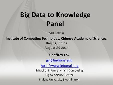 Big Data to Knowledge Panel SKG 2014 Institute of Computing Technology, Chinese Academy of Sciences, Beijing, China August 29 2014 Geoffrey Fox