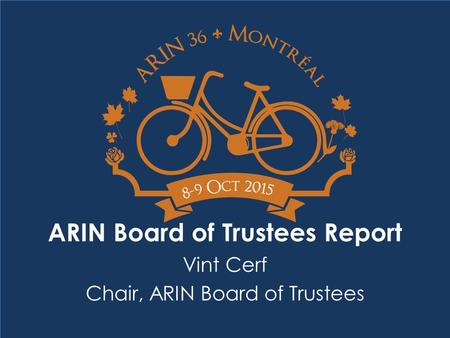 ARIN Board of Trustees Report Vint Cerf Chair, ARIN Board of Trustees.
