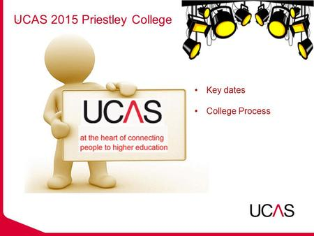 UCAS 2015 Priestley College Key dates College Process.
