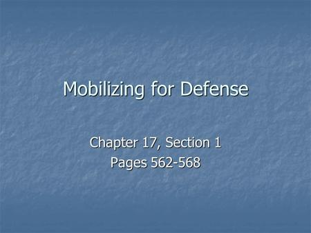 Mobilizing for Defense Chapter 17, Section 1 Pages 562-568.