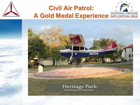 Civil Air Patrol: A Gold Medal Experience. What is the Civil Air Patrol ?  From our beginning, December 1,1941, Administrative order signed by F.H. LaGuardia,