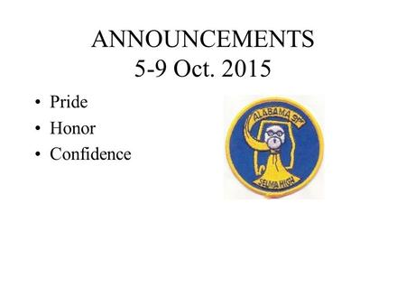 ANNOUNCEMENTS 5-9 Oct. 2015 Pride Honor Confidence.