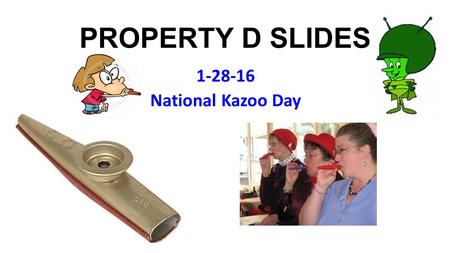 PROPERTY D SLIDES 1-28-16 National Kazoo Day. Thursday Jan 28 Music: Cher, Gypsys, Tramps & Thieves (1971) Lunch Today Meet on 12:25 Arcidi *