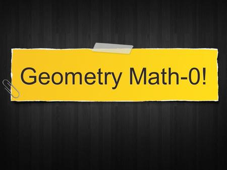 Geometry Math-0!. If a conditional statement is known to be true, then what must also be true? Question 1.