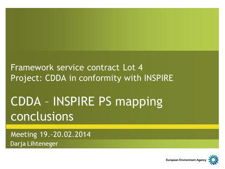 Framework service contract Lot 4 Project: CDDA in conformity with INSPIRE CDDA – INSPIRE PS mapping conclusions Meeting 19.-20.02.2014 Darja Lihteneger.