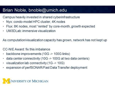 "Brian Noble, Campus heavily invested in shared cyberinfrastructure Nyx: condo-model HPC cluster, 4K nodes Flux: 8K nodes, most ""rented"""