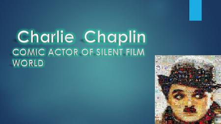 Charlie Chaplin Charles Spencer Chaplin was born in London, England, on April 16th 1889. His father was a versatile vocalist and actor; and his mother,