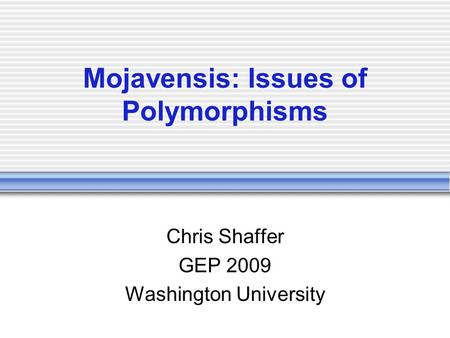 Mojavensis: Issues of Polymorphisms Chris Shaffer GEP 2009 Washington University.
