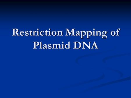 Restriction Mapping of Plasmid DNA. Restriction Maps Restriction enzymes can be used to construct maps of plasmid DNA Restriction enzymes can be used.