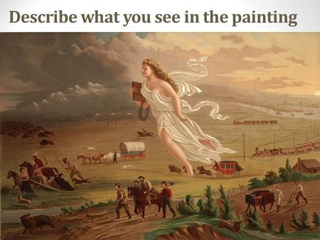 Describe what you see in the painting. The West & Native Americans Fulfilling Manifest Destiny.