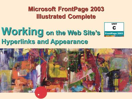 Microsoft FrontPage 2003 Illustrated Complete Working on the Web Site's Hyperlinks and Appearance.