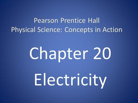 Pearson Prentice Hall Physical Science: Concepts in Action Chapter 20 Electricity.