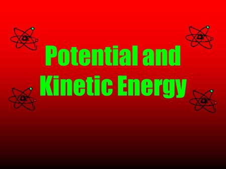 Potential and Kinetic Energy. ENERGY IN GENERAL Energy: the ability to do work It can be found in many forms. Energy can be converted from one form to.